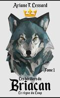 Les Héritiers du Briacan, tome 1: Le Règne du loup