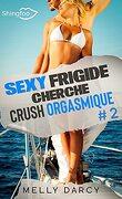Sexy frigide cherche crush orgasmique, Tome 2