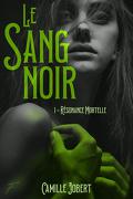 Le Sang noir, tome 1 : Résonance mortelle