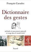 Dictionnaire des gestes: Attitudes et mouvements expressifs en usage dans le monde entier