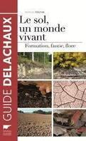 Le sol, un monde vivant - Formation, Faune, Flore