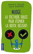 Nudge : La méthode douce pour inspirer la bonne décision