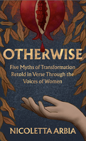Otherwise : Five Myths of Transformation Told in Verse Through the Voices of Women