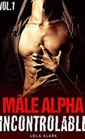 Mâle alpha incontrôlable, Tome 1