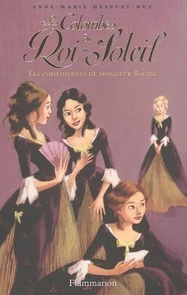 Couverture du livre : Les Colombes du Roi-Soleil, Tome 1 : Les Comédiennes de monsieur Racine