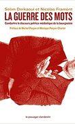 La guerre des mots: Combattre le discours politico-médiatique de la bourgeoisie
