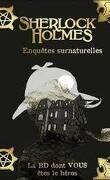 Sherlock Holmes : La BD dont vous êtes le héros enquêtes surnaturelles