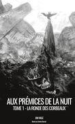 Aux prémices de la nuit, Livre 1 : La Ronde des corbeaux