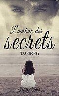 L'ombre des secrets, tome 1 : Trahisons