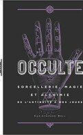 Occulte - Sorcellerie, magie et alchimie de l'antiquité à nos jours