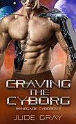 Renegade Cyborgs, Tome 1 : Craving the Cyborg