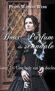 Le Doux Parfum du scandale, Tome 2 : Une lady sur les docks