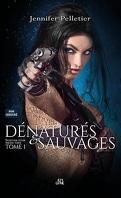 Dénaturés & Sauvages, tome 1 : Souffrir pour mieux tuer