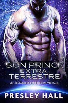 Couverture du livre : Les Compagnons des guerriers voxérans, Tome 1 : Son prince extraterrestre