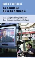 La banlieue du « 20 heures »: Ethnographie de la production d'un lieu commun journalistique