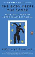 Le corps n'oublie rien. Le cerveau l'esprit et le corps dans la guérison du traumatisme.
