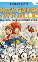 Escapades virtuelles, Tome 5: Triomphe au cœur de l'Empire romain