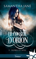 Le Conseil d'Orion, Tome 3 : Isobel et Will