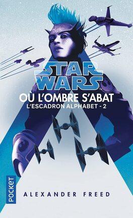 Couverture du livre : Star Wars - L'Escadron Alphabet, Tome 2 : Où l'ombre s'abat
