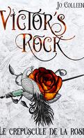 Victor's Rock, Tome 2 : Le Crépuscule de la rose