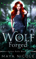 Arbor Falls, Tome 3 : Wolf Forged