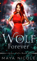 Arbor Falls, Tome 4 : Wolf Forever