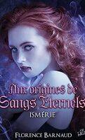 Aux Origines de Sangs Eternels - Ismérie