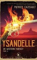 Un western fantasy, Tome 3 : Ysandelle