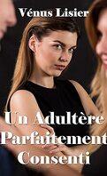 Un Adultère Parfaitement Consenti