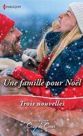 Une famille pour Noël : Le Noël de toutes les surprises - Une étreinte sous la neige - Un papa en cadeau