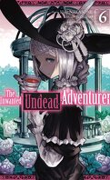 The Unwanted Undead Adventurer, Tome 6