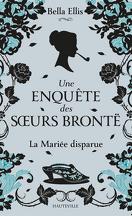 Une enquête des sœurs Brontë, Tome 1 : La Mariée disparue