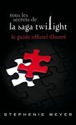 Twilight, Guide Officiel Illustré : Tous les Secrets de la Saga Twilight