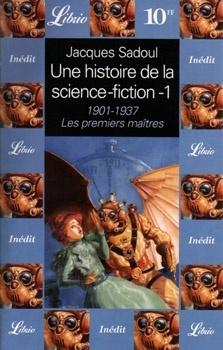 Couverture du livre : Une histoire de la Science-Fiction, volume 1 : 1901-1937, les premiers maîtres