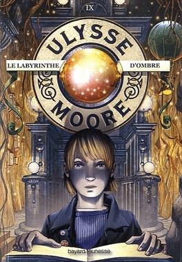 Couverture du livre : Ulysse Moore, Tome 9 : Le Labyrinthe d'ombre
