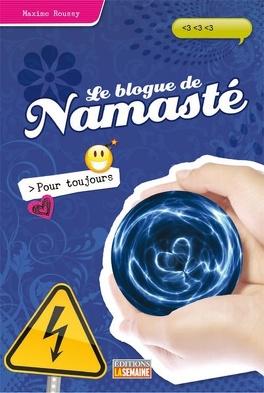 Couverture du livre : Le blogue de Namasté, tome 8 : Pour toujours