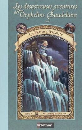 Couverture du livre : Les Désatreuses Aventures des orphelins Baudelaire, Tome 10 : La Pente glissante