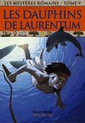 Les Mystères romains, tome 5 : Les dauphins de Laurentum