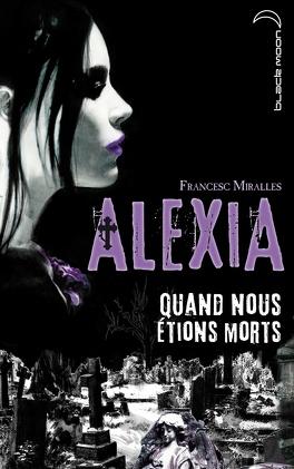 Couverture du livre : Alexia, Tome 1 : Quand Nous Étions Morts