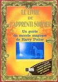 Le livre de l'apprenti sorcier: Un guide du monde magique de Harry Potter