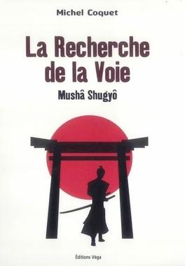Couverture du livre : La Recherche de la Voie - Mushâ Shugyô