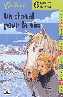Couverture du livre : Un cheval pour la vie - Six histoires de cheval