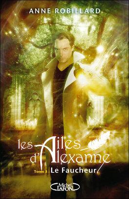 Couverture du livre : Les Ailes d'Alexanne, Tome 3 : Le Faucheur