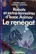 Robots et extra-terrestres d'Isaac Asimov, tome 1 : Le renégat