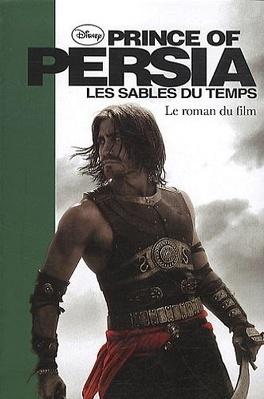Couverture du livre : Prince of Persia, Le Roman du Film : Les Sables du Temps
