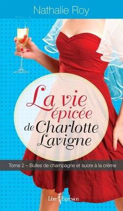 Couverture du livre : La Vie Épicée de Charlotte Lavigne, Tome 2 : Bulles de Champagne et Sucre à la Crème