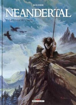 Couverture du livre : Néandertal, tome 1 : Le Cristal de Chasse