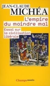 Couverture du livre : L'empire du moindre mal : essai sur la civilisation libérale