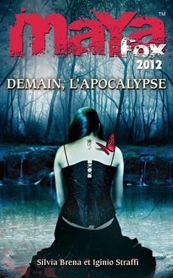 Couverture du livre : Maya Fox 2012, Tome 3 : Demain, l'Apocalypse