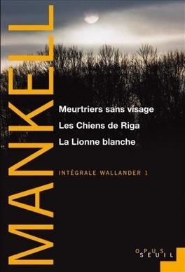 Couverture du livre : Intégrale Wallander 1 : Meurtriers sans visage, Les Chiens de Riga, La Lionne blanche